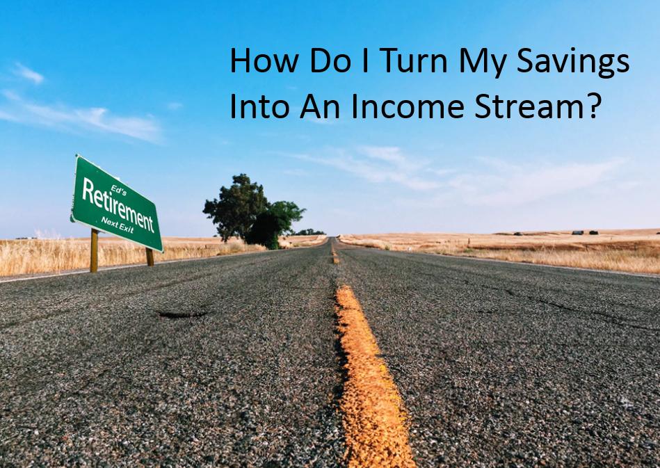 turn savings into an income stream